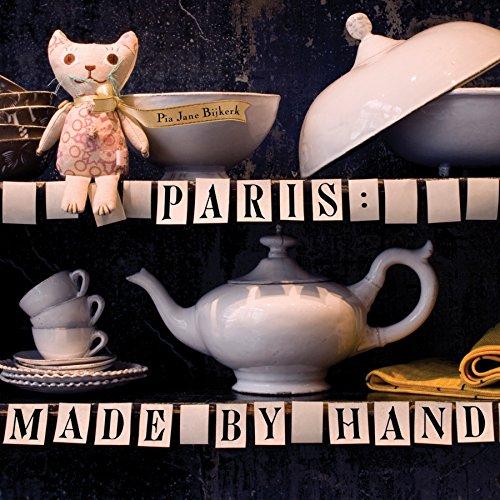 Paris: Made by Hand: 50 Shops Where Decorators and Stylists Source the Chic & - Paris Shop