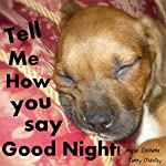 Tell Me How You Say Good Night   Teddy O'Malley,Angie Dickens