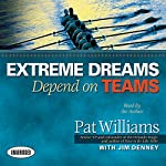 Extreme Dreams Depend on Teams | Pat Williams,Jim Denney