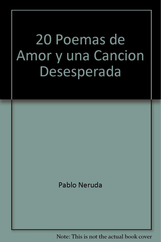 20 Poemas de Amor y una Cancion Desesperada: Pablo Neruda: 9789681513078:  Amazon.com: Books