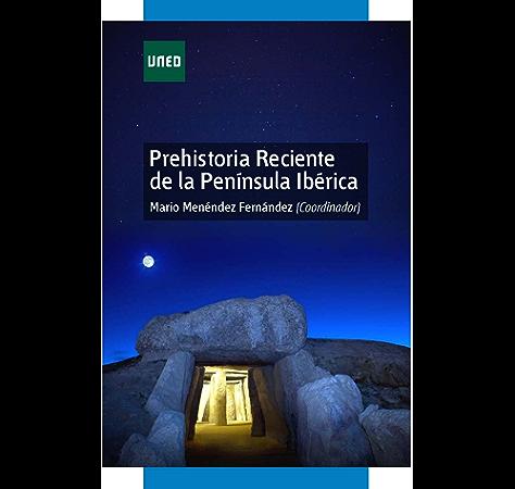 PREHISTORIA RECIENTE DE LA PENÍNSULA IBÉRICA eBook: FERNÁNDEZ, MARIO MENÉNDEZ: Amazon.es: Tienda Kindle