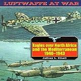 Luftwaffe 4: Eagles Over North Africa & Mediteranean: 1940-1943 (Luftwaffe at War, 4)
