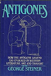 Antigones: How the Antigone Legend Has Endured in Western Literature, Art, and Thought