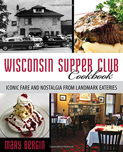Wisconsin Supper Club Cookbook: Iconic Fare and Nostalgia from Landmark Eateries - Suppers Cookbook
