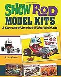 Show Rod Model Kits: A Showcase of America's Wildest Model Kits (Cartech)