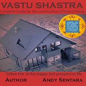 VASTU SHASTRA: COMPLETE GUIDELINES FOR THE CONSTRUCTION OF DREAM HOUSE. FOLLOW THESE GUIDELINES TO LIVE A HAPPY AND PROSPEROUS LIFE.