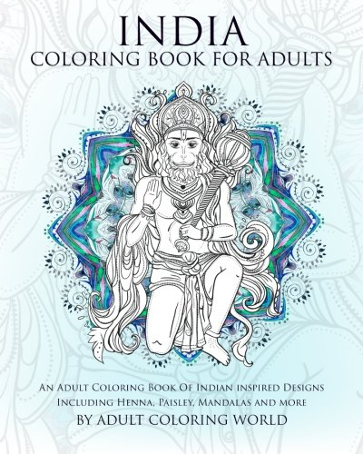 India Coloring Book For Adults: An Adult Coloring Book Of Indian inspired Designs Including Henna, Paisley, Mandalas and more (Travel Coloring Books) (Volume 1)