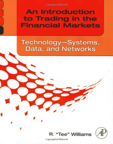 An Introduction to Trading in the Financial Markets: Technology: Systems, Data, and Networks