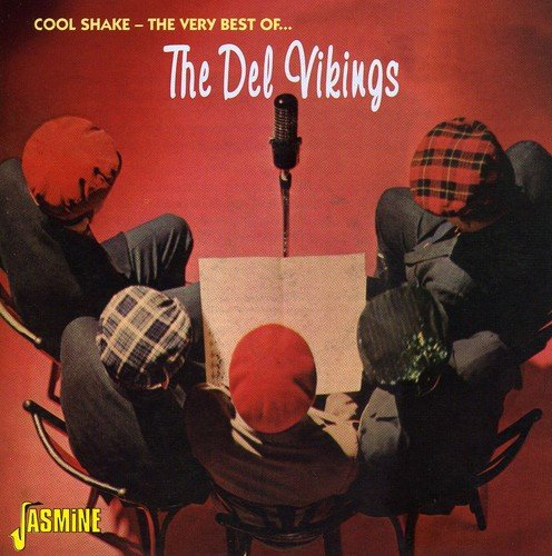 Cool Shake - The Very Best Of... The Del Vikings [ORIGINAL RECORDINGS REMASTERED] by Del Vikings, The