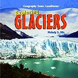 Exploring Glaciers, Melody S. Mis, 1435827147