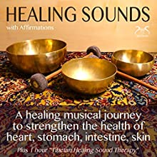 Healing Sounds with Affirmations: A healing musical journey to strengthen the health of heart, stomach, intestine, skin Audiobook by Franziska Diesmann, Torsten Abrolat Narrated by Colin Griffiths-Brown