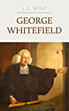 George Whitefield: A Biography