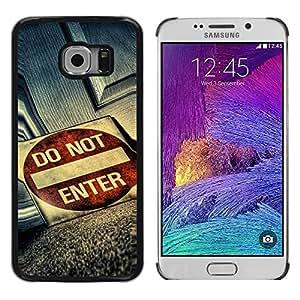 Be Good Phone Accessory // Dura Cáscara cubierta Protectora Caso Carcasa Funda de Protección para Samsung Galaxy S6 EDGE SM-G925 // Do Not Enter Grunge Sign