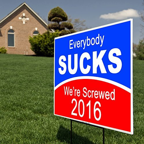 Everybody SUCKS We're Screwed 2016 Funny Political Yard Sign with Metal Stake