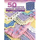 50 Crocheted Afghan Borders-Knitted or Crocheted, Provide the Finishing Touch to Just About any Afghan