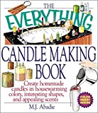 The Everything Candlemaking Book: Create Homemade Candles in House-Warming Colors, Interesting Shapes, and Appealing Scents (Everything)