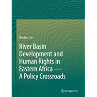 River Basin Development and Human Rights in Eastern Africa — A Policy Crossroads (English Edition)