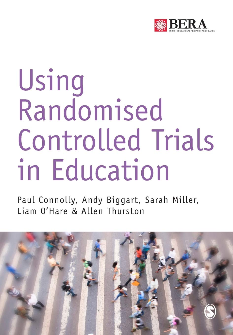 Using Randomised Controlled Trials in Education (BERA/SAGE Research Methods  in Education): Amazon.co.uk: Connolly, Paul, Biggart, Andy, Miller, Dr  Sarah, O'hare, Liam, Thurston, Allen: 9781473902831: Books