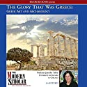 The Modern Scholar: The Glory That Was Greece: Greek Art & Architecture Lecture by Jennifer Tobin Narrated by Jennifer Tobin