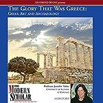 The Modern Scholar: The Glory That Was Greece: Greek Art & Architecture | Jennifer Tobin