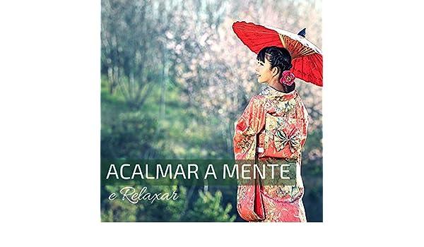Acalmar a Mente e Relaxar - Musica Chinesa Relaxante Tradicional Lenta Suave para Estudar, Meditar, Dormir by Mente Abierta on Amazon Music - Amazon.com
