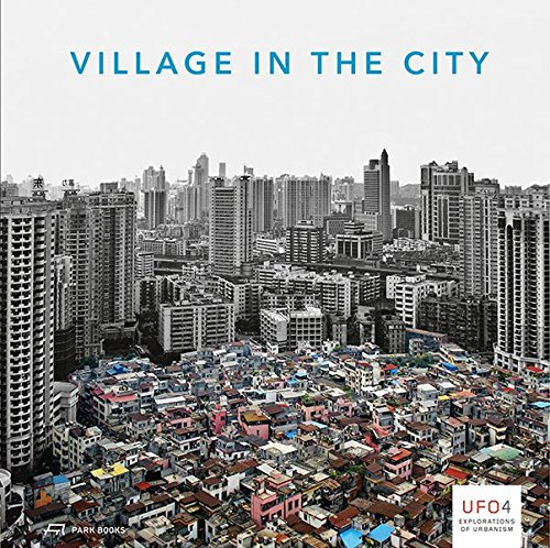 Village in the City: Asian Variations of Urbanisms of Inclusion (UFO: Explorations of - University Park Village
