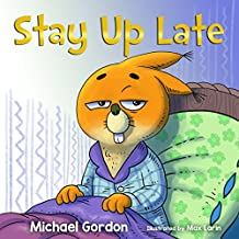Stay Up Late: (Childrens Book about Bedtime Excuses, Kids books, Baby books, Books Ages 3 5, Preschool Books, Picture book, Bedtime Stories)