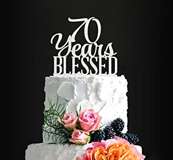 Silver Acrylic Custom 70 Years Blessed Cake Topper 70th Birthday Wedding