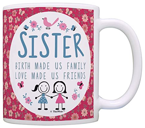 Christmas Gifts For Sister.Funny Sister Gifts Sisters Birth Made Family Love Made Friends Birthday Gifts Sister Christmas Gift Coffee Mug Tea Cup Floral