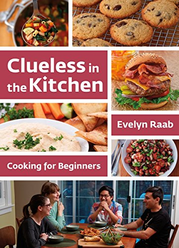 Clueless in the Kitchen: Cooking for Beginners by Evelyn Raab