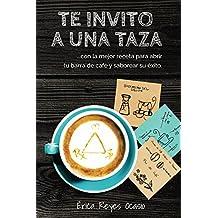 Te invito a una taza: …con la mejor receta para abrir tu barra de café y saborear su éxito.