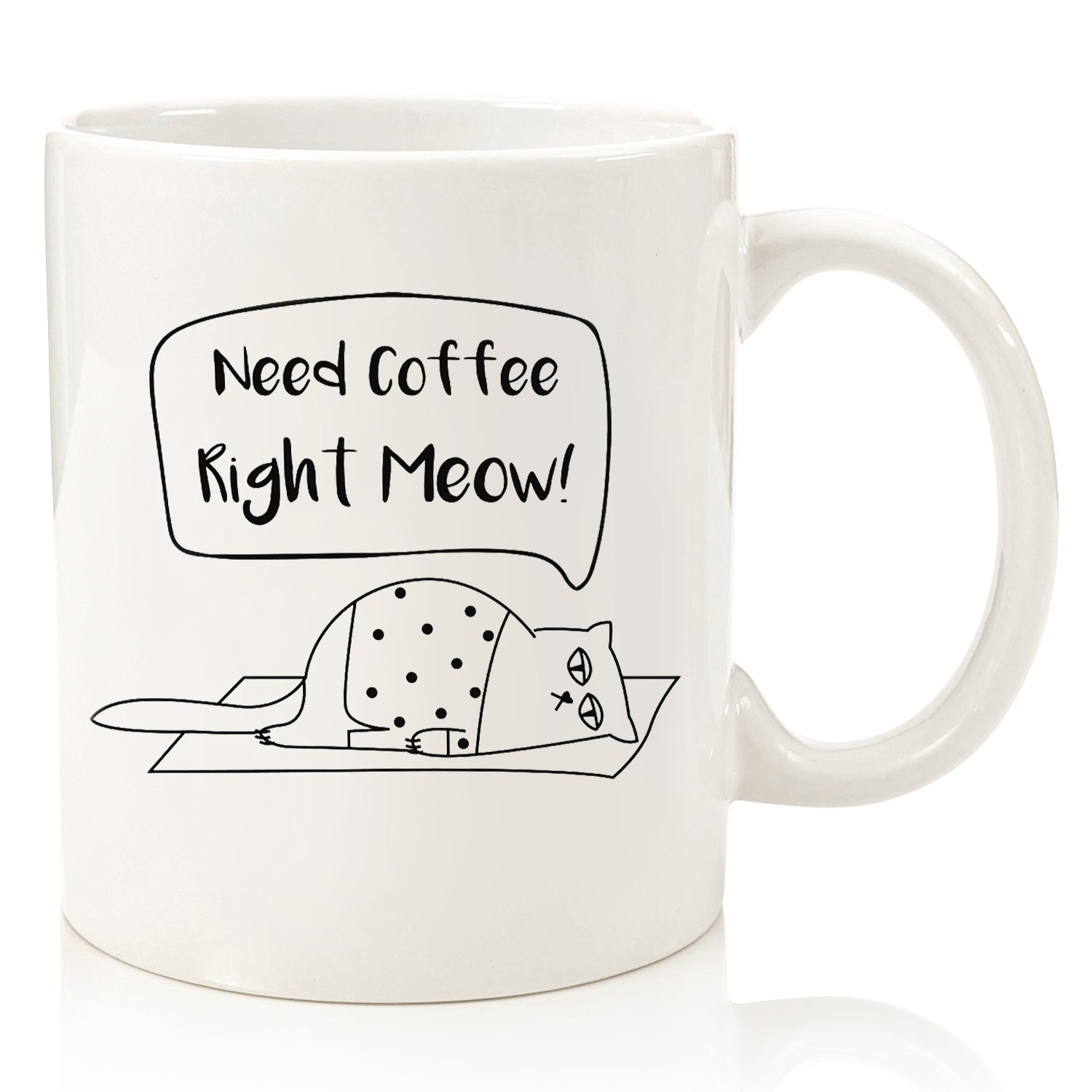 Need Coffee Right Meow Funny Cat Coffee Mug - Best Birthday Gifts For Men, Women, Dad, Mom - Unique Mothers Day Present Idea - Fun Cup For Him, Her, Boyfriend, Girlfriend, Office or Coworkers - 11 oz
