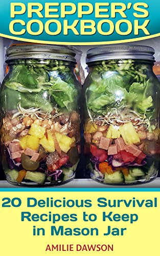 Prepper's Cookbook: 20 Delicious Survival Recipes to Keep in Mason Jar: (Prepping Recipes, Wilderness Recipes) by Amilie Dawson