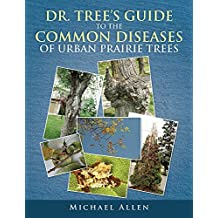 DR. TREE'S GUIDE TO THE COMMON DISEASES OF URBAN PRAIRIE TREES