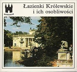 Lazienki Krolewskie I Ich Osobliwosci Lazienki Palace And Lazienki