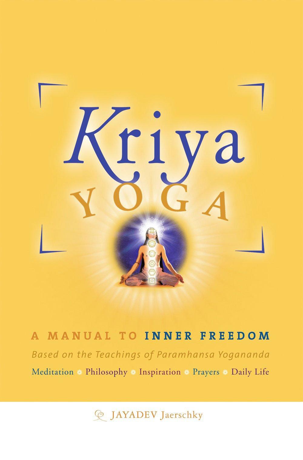 Kriya yoga. A manual to inner freedom. Based on the ...