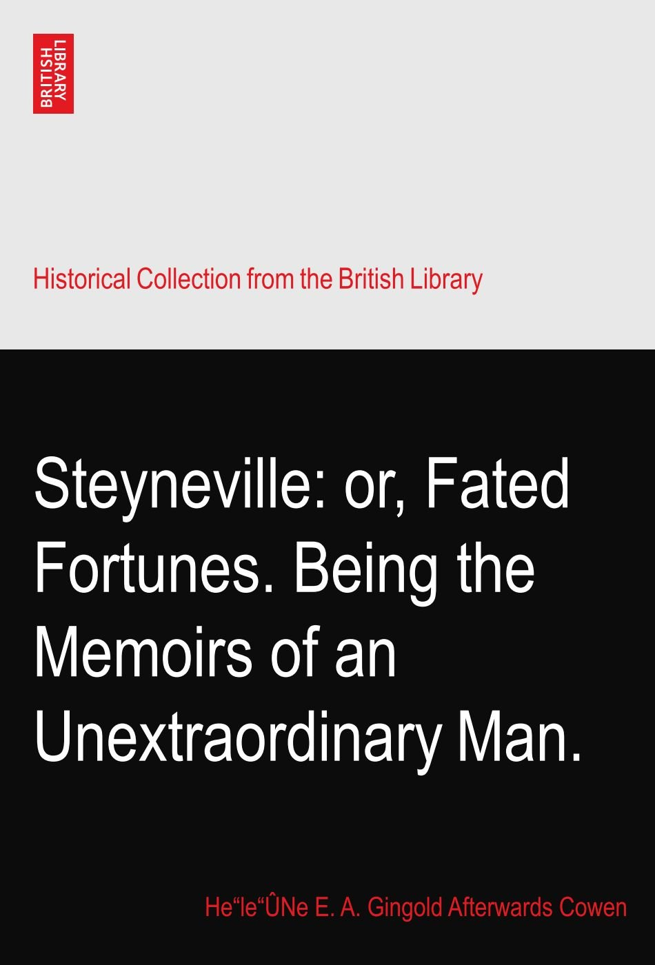 Download Steyneville: or, Fated Fortunes. Being the Memoirs of an Unextraordinary Man. pdf