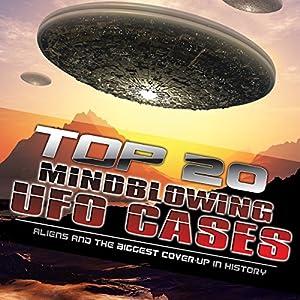 Top 20 Mind Blowing UFO Cases Radio/TV Program