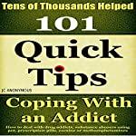 Coping with an Addict: 101 Quick Tips: How to Deal with Drug Addicts, Substance Abusers Using Pot, Prescription Pills, Cocaine, or Methamphetamines, Book 5 | JC Anonymous