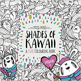 Shades of Kawaii: Volume 2: A Cute Colouring Book: Miss Wah ...