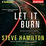 Let It Burn: Alex McKnight, Book 10 | Steve Hamilton