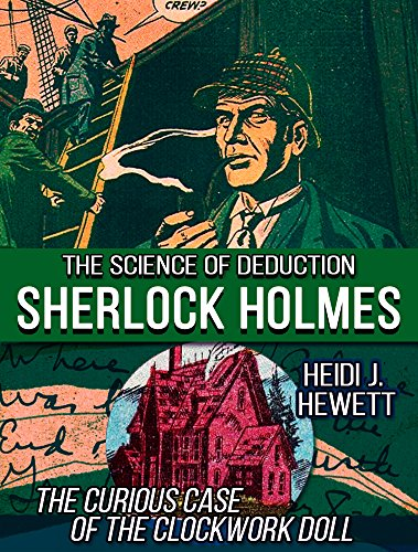 The Curious Case of the Clockwork Doll (Sherlock Holmes: The Science of Deduction Book 1) (Use And Misuse Of Science And Technology)