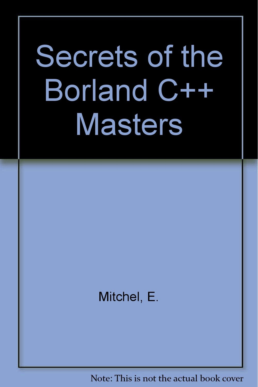 Secrets of the Borland C++ Masters/Book and Disks: Ed Mitchell: 9780672301377: Amazon.com: Books