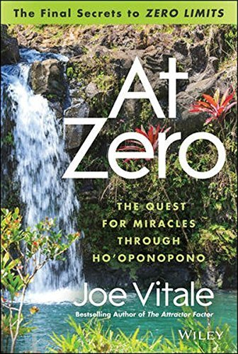 At Zero: The Final Secrets To Zero Limits The Quest For Miracles Through Hooponopono By Joe Vitale 2013-11-11