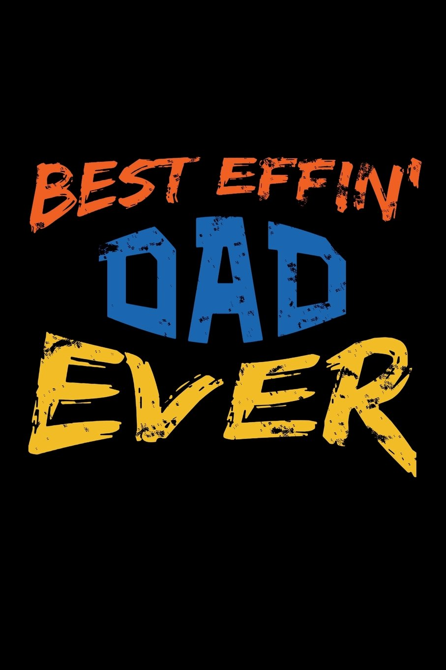 """Download Best Effin' Dad Ever: Blank Lined Journal For Dad (6"""" x 9"""", 120 pages) ebook"""