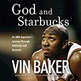 God and Starbucks: An NBA Superstar's Journey Through Addition and Recovery: Library Edition