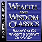 Wealth and Wisdom Classics: Think and Grow Rich, The Science of Getting Rich, The Art of War | Napoleon Hill,Wallace D. Wattles,Sun Tzu