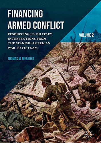 Financing Armed Conflict, Volume 2: Resourcing US Military Interventions from the Spanish-American War to Vietnam by Palgrave Macmillan