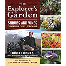The Explorer's Garden: Shrubs and Vines from the Four Corners of the World by Daniel J. Hinkley (2009-06-03)
