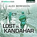 Lost in Kandahar Audiobook by Alex Berenson Narrated by Alex Berenson